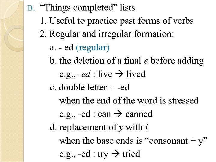 """B. """"Things completed"""" lists 1. Useful to practice past forms of verbs 2. Regular"""