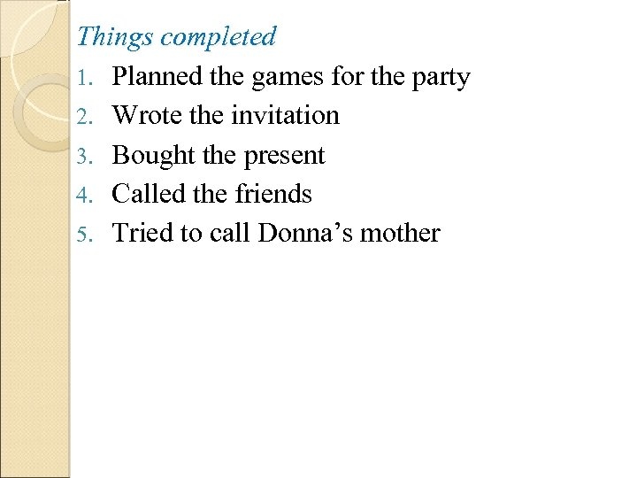 Things completed 1. Planned the games for the party 2. Wrote the invitation 3.