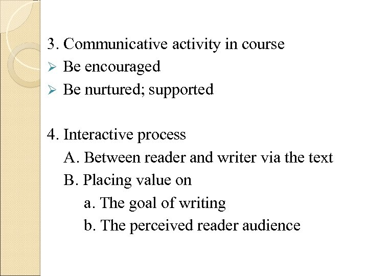 3. Communicative activity in course Ø Be encouraged Ø Be nurtured; supported 4. Interactive
