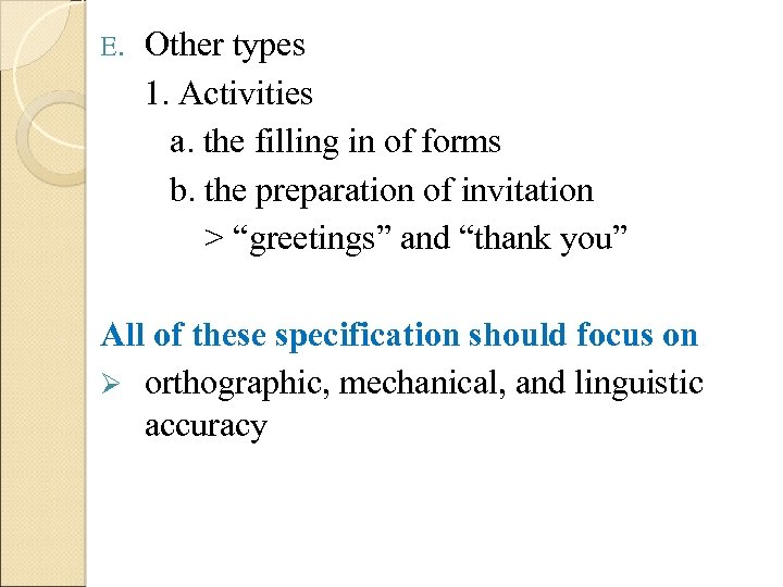 E. Other types 1. Activities a. the filling in of forms b. the preparation