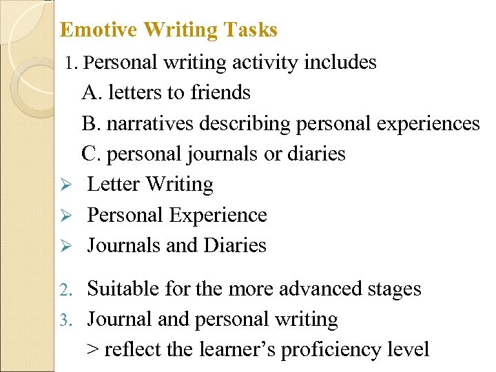 Emotive Writing Tasks 1. Personal writing activity includes A. letters to friends B. narratives