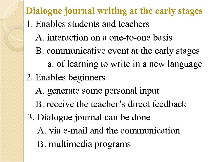 Dialogue journal writing at the early stages 1. Enables students and teachers A. interaction