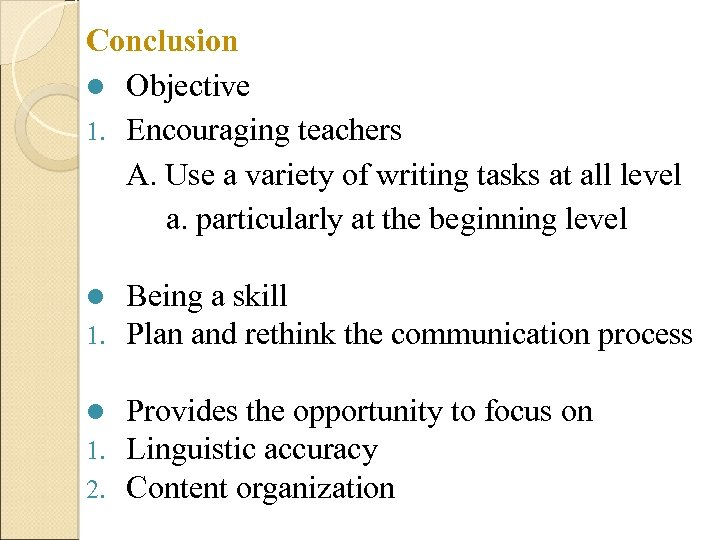 Conclusion l Objective 1. Encouraging teachers A. Use a variety of writing tasks at