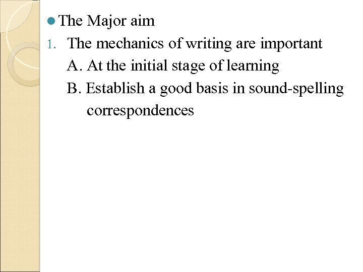 l The Major aim 1. The mechanics of writing are important A. At the