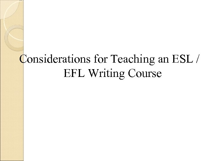 Considerations for Teaching an ESL / EFL Writing Course