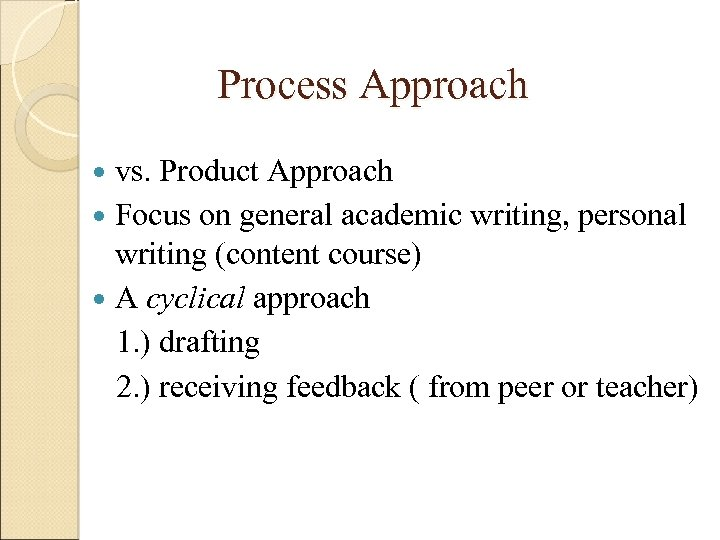 Process Approach vs. Product Approach Focus on general academic writing, personal writing (content course)