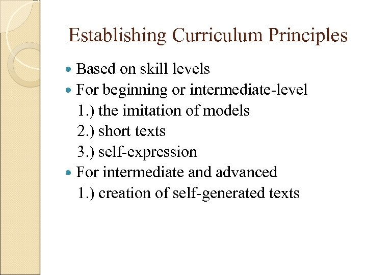 Establishing Curriculum Principles Based on skill levels For beginning or intermediate-level 1. ) the