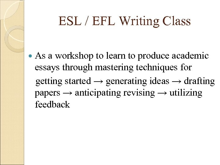 ESL / EFL Writing Class As a workshop to learn to produce academic essays