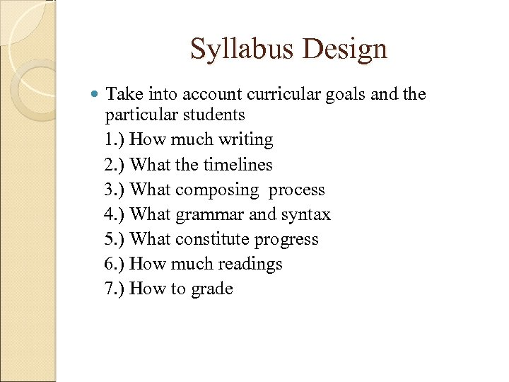 Syllabus Design Take into account curricular goals and the particular students 1. ) How