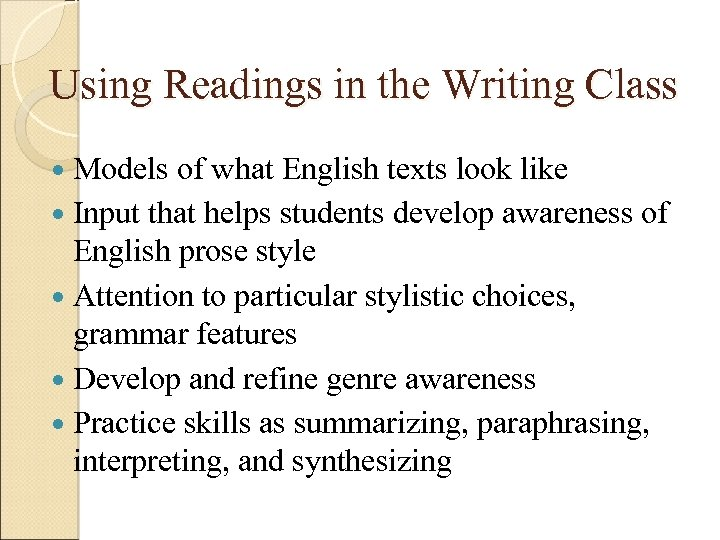 Using Readings in the Writing Class Models of what English texts look like Input