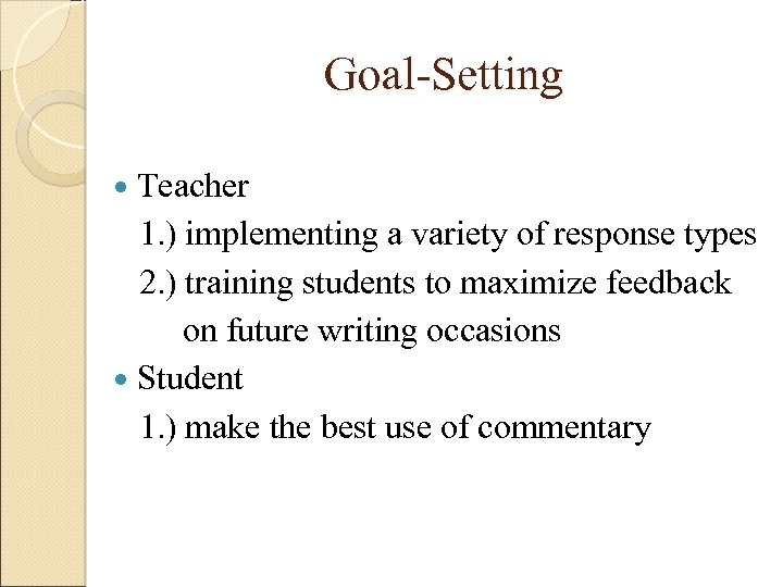 Goal-Setting Teacher 1. ) implementing a variety of response types 2. ) training students