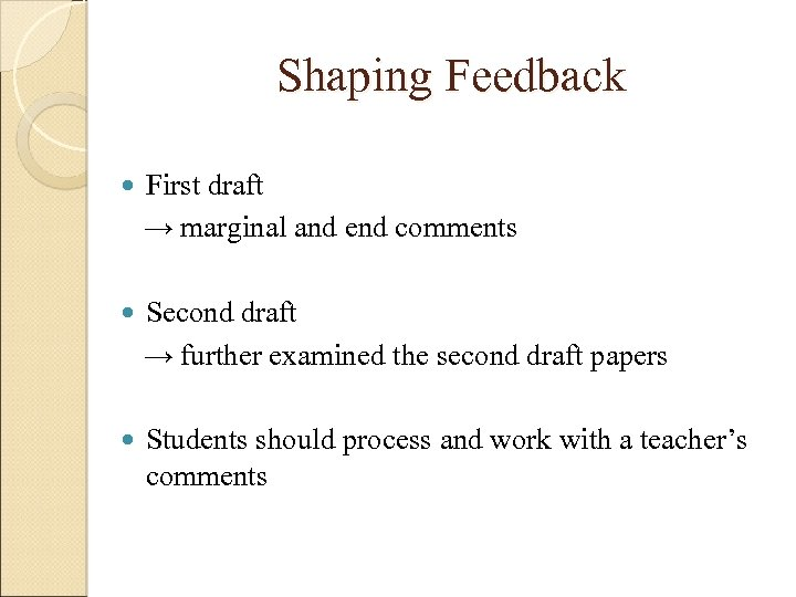 Shaping Feedback First draft → marginal and end comments Second draft → further examined