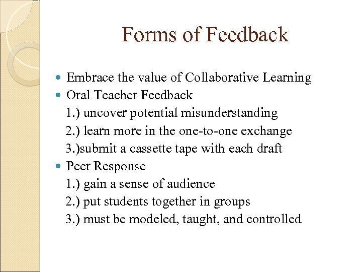 Forms of Feedback Embrace the value of Collaborative Learning Oral Teacher Feedback 1. )