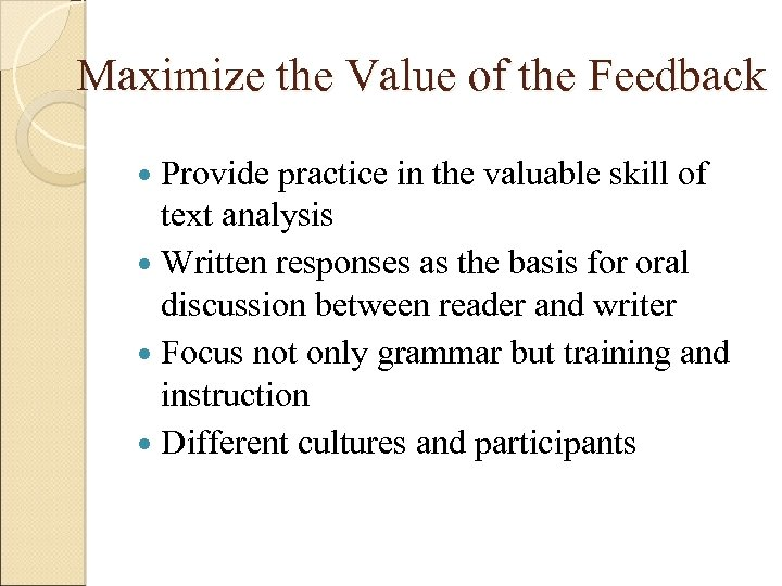 Maximize the Value of the Feedback Provide practice in the valuable skill of text
