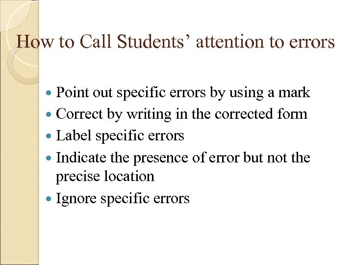 How to Call Students' attention to errors Point out specific errors by using a