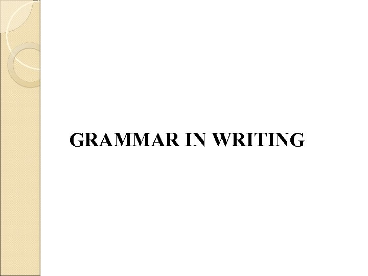 GRAMMAR IN WRITING