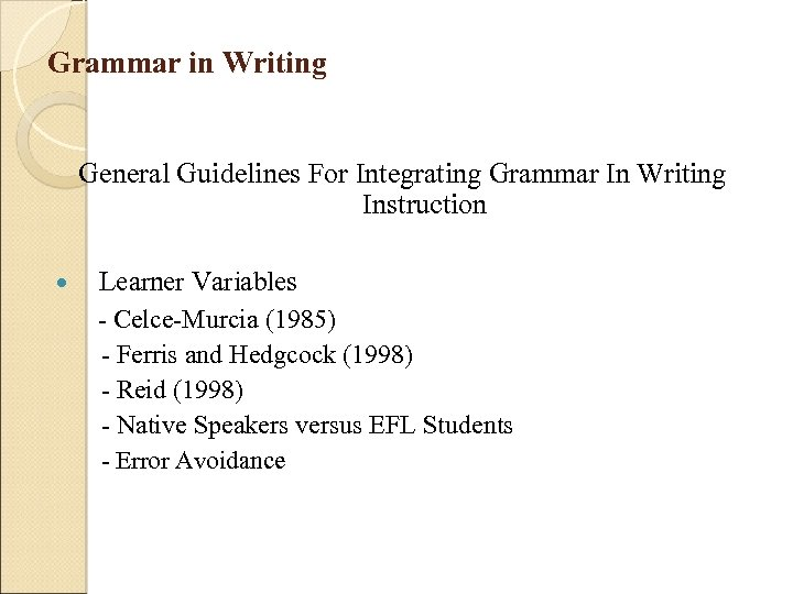 Grammar in Writing General Guidelines For Integrating Grammar In Writing Instruction Learner Variables -
