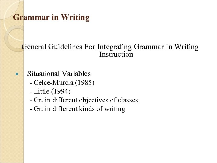 Grammar in Writing General Guidelines For Integrating Grammar In Writing Instruction Situational Variables -