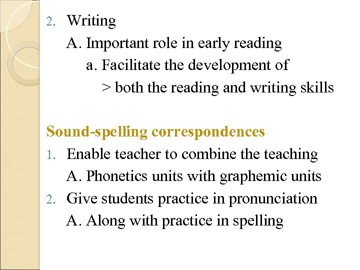 2. Writing A. Important role in early reading a. Facilitate the development of >