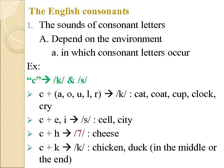 The English consonants 1. The sounds of consonant letters A. Depend on the environment