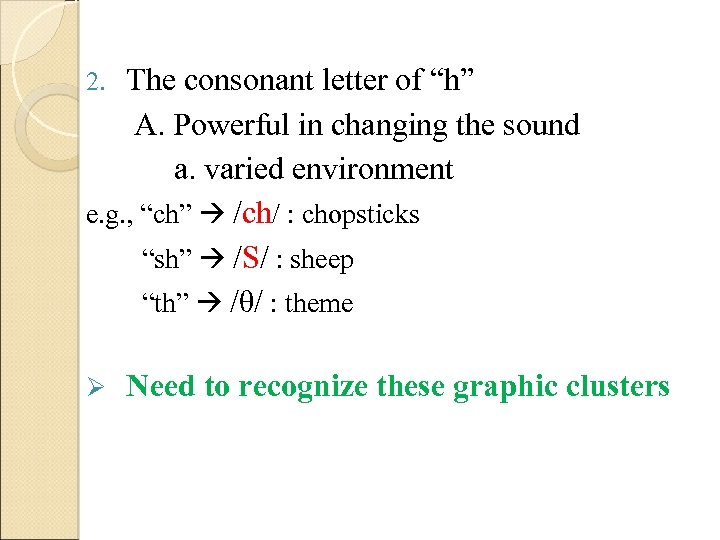 """The consonant letter of """"h"""" A. Powerful in changing the sound a. varied environment"""