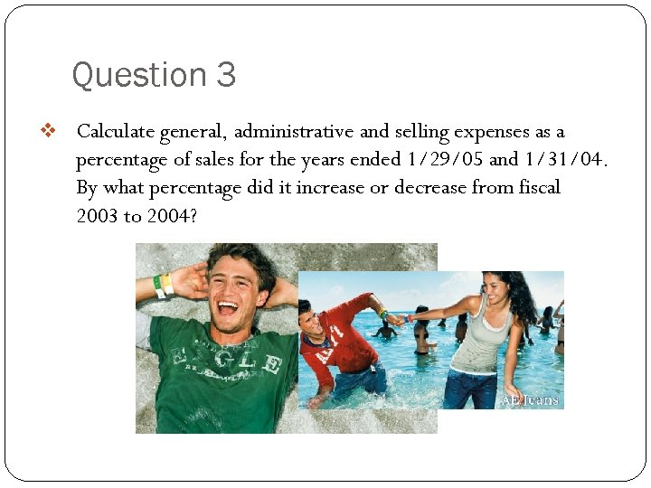 Question 3 v Calculate general, administrative and selling expenses as a percentage of sales