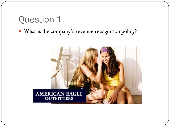 Question 1 What is the company's revenue recognition policy?