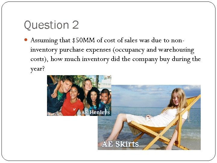 Question 2 Assuming that $50 MM of cost of sales was due to non-