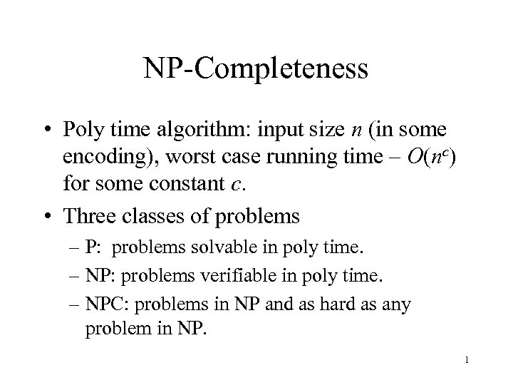 NP-Completeness • Poly time algorithm: input size n (in some encoding), worst case running