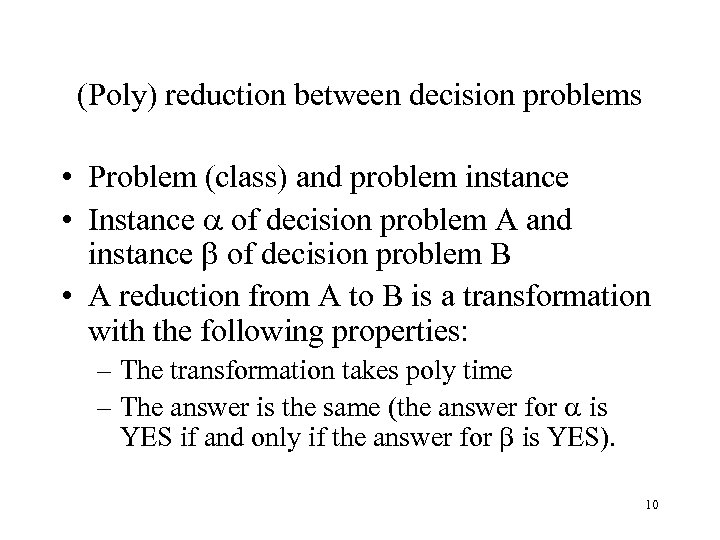(Poly) reduction between decision problems • Problem (class) and problem instance • Instance of