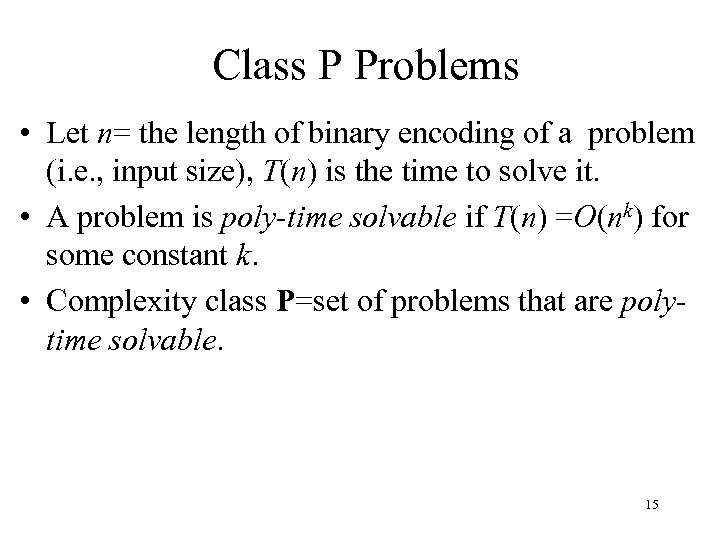 Class P Problems • Let n= the length of binary encoding of a problem