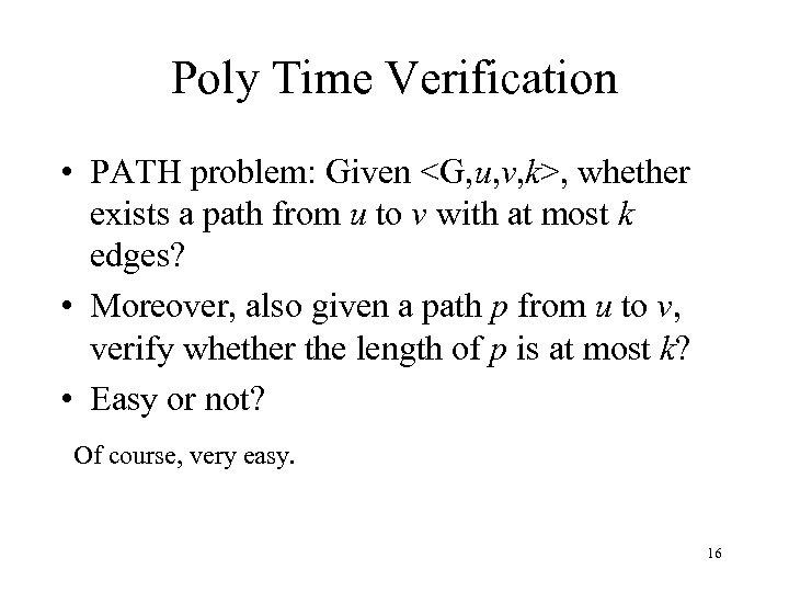 Poly Time Verification • PATH problem: Given <G, u, v, k>, whether exists a