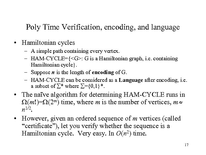 Poly Time Verification, encoding, and language • Hamiltonian cycles – A simple path containing
