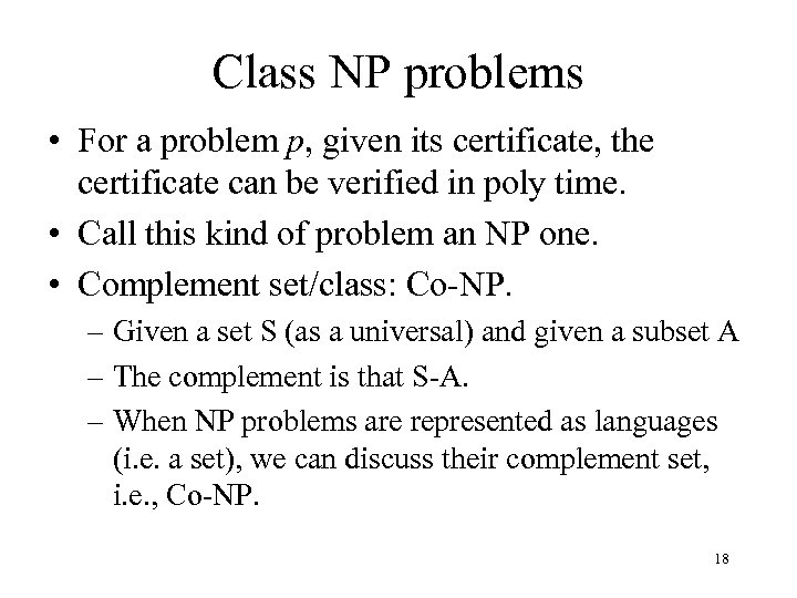 Class NP problems • For a problem p, given its certificate, the certificate can