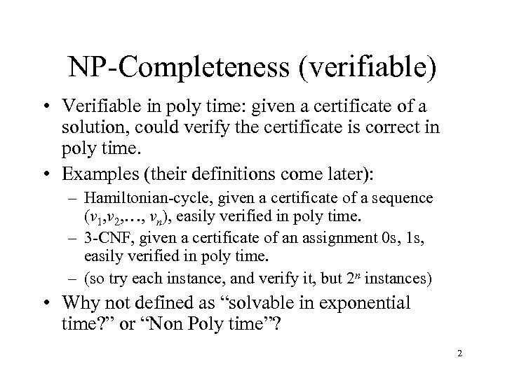NP-Completeness (verifiable) • Verifiable in poly time: given a certificate of a solution, could