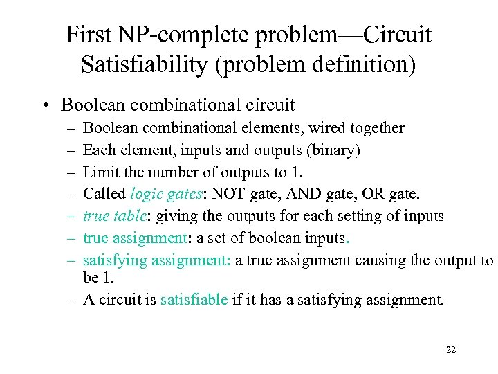 First NP-complete problem—Circuit Satisfiability (problem definition) • Boolean combinational circuit – – – –