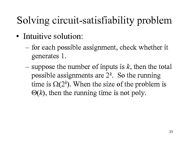 Solving circuit-satisfiability problem • Intuitive solution: – for each possible assignment, check whether it