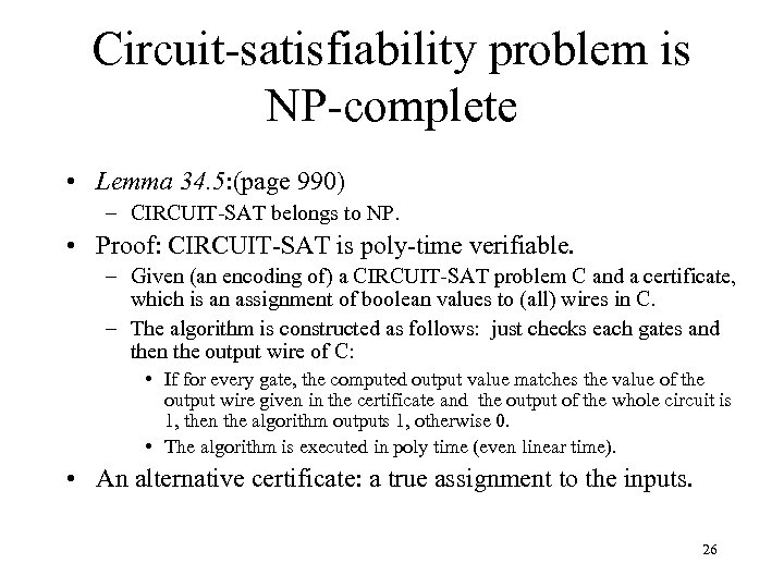 Circuit-satisfiability problem is NP-complete • Lemma 34. 5: (page 990) – CIRCUIT-SAT belongs to