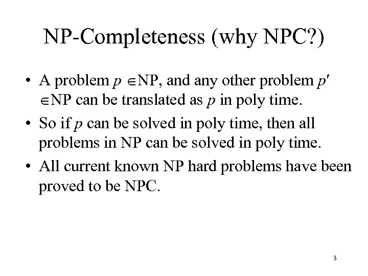 NP-Completeness (why NPC? ) • A problem p NP, and any other problem p
