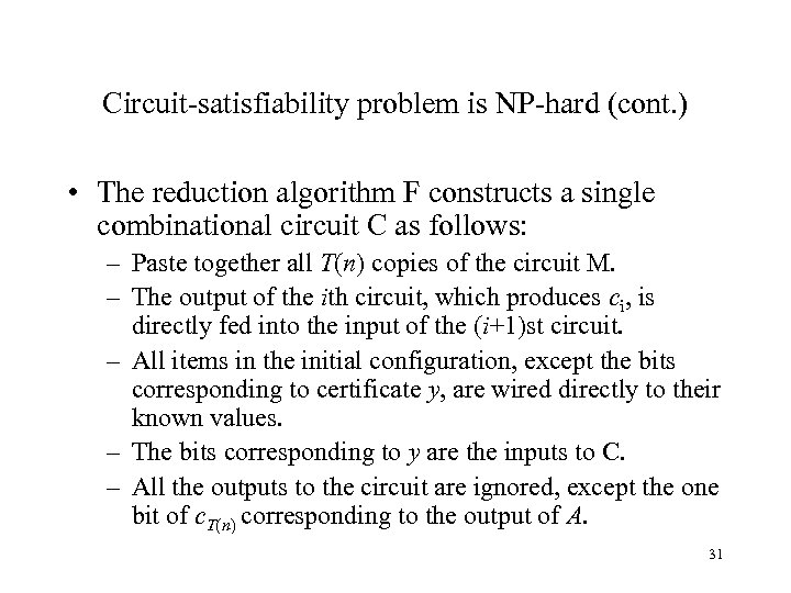 Circuit-satisfiability problem is NP-hard (cont. ) • The reduction algorithm F constructs a single