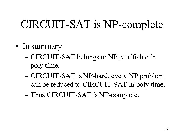CIRCUIT-SAT is NP-complete • In summary – CIRCUIT-SAT belongs to NP, verifiable in poly