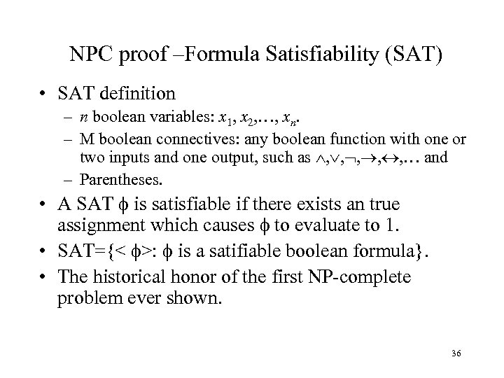 NPC proof –Formula Satisfiability (SAT) • SAT definition – n boolean variables: x 1,