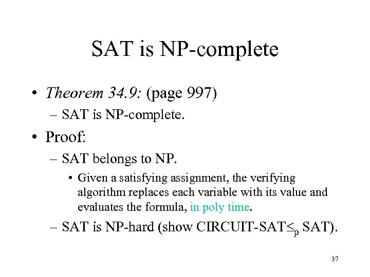 SAT is NP-complete • Theorem 34. 9: (page 997) – SAT is NP-complete. •