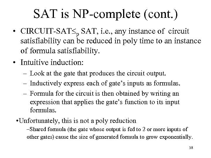 SAT is NP-complete (cont. ) • CIRCUIT-SAT p SAT, i. e. , any instance