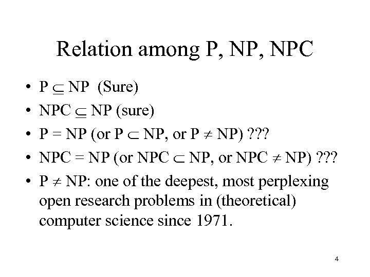 Relation among P, NPC • • • P NP (Sure) NPC NP (sure) P