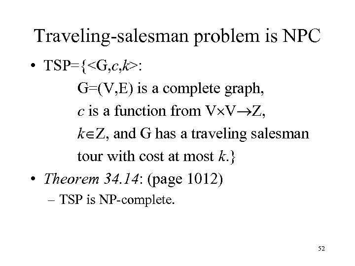 Traveling-salesman problem is NPC • TSP={<G, c, k>: G=(V, E) is a complete graph,