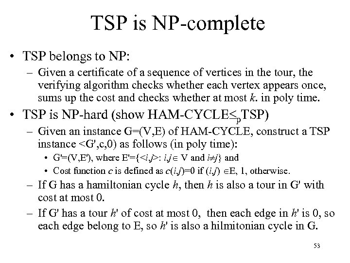 TSP is NP-complete • TSP belongs to NP: – Given a certificate of a
