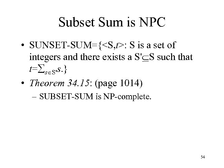 Subset Sum is NPC • SUNSET-SUM={<S, t>: S is a set of integers and