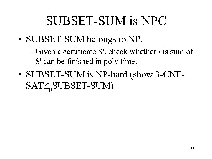 SUBSET-SUM is NPC • SUBSET-SUM belongs to NP. – Given a certificate S', check