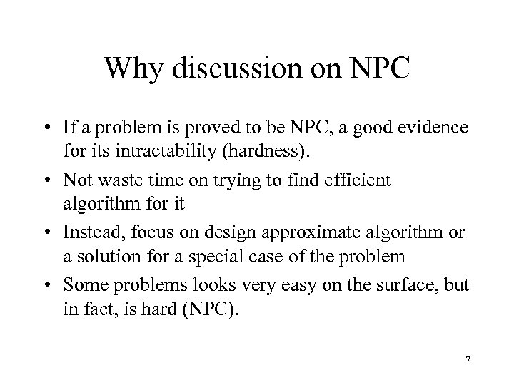 Why discussion on NPC • If a problem is proved to be NPC, a